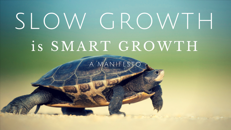 Slow growth is smart growth: a manifesto