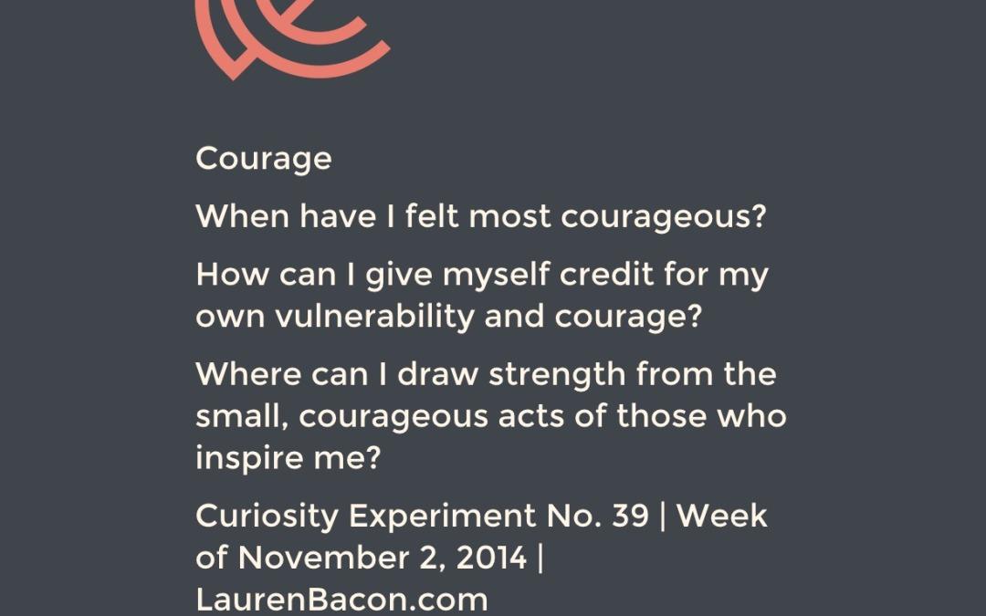 When do you feel courageous?