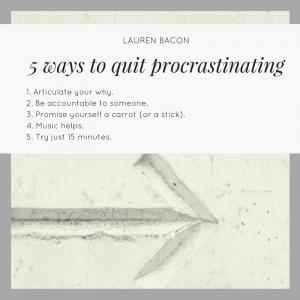 5 ways to quit procrastinating recap - Lauren Bacon